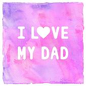 I love my dad on violet and pink watercolor background