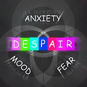 Despair Displays a Mood of Fear and Anxiety