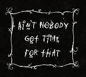 Ain't Nobody Got Time For That humor typography
