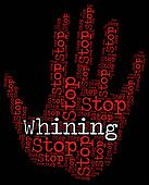 Stop Whining Represents Warning Prohibited And Whingeing