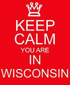 Keep Calm you are in Wisconsin red Sign