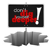 Don't Dig Yourself Deeper Sign Deeper SIgn in Hole