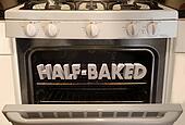 Half-Baked Stove Oven Crazy Idea Plan Scheme