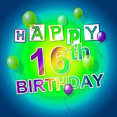 Happy Birthday Means Six Teen And 16Th