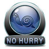 no hurry take it easy