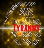Tyranny Word Represents Reign Of Terror And Autocracy