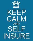 Keep Calm and Self Insure
