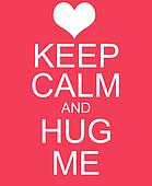 Keep Calm and Hug Me Red Sign