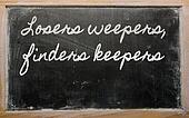 handwriting blackboard writings - Losers weepers, finders keepers