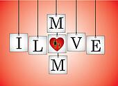 Concept of I Love Mother or mom