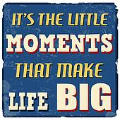 It's the little moments that make life big poster