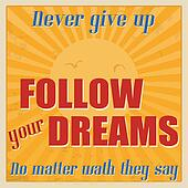 Never give up, follow your dreams, no matter wath they say poster