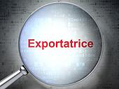 Business concept: Exportatrice(french) with optical glass on dig