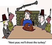 """Next year, we'll shoot the turkey."